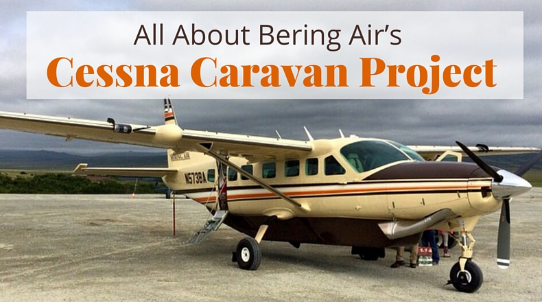 All About Bering Air's Cessna Caravan Project | @BeringAir | www.beringair.com