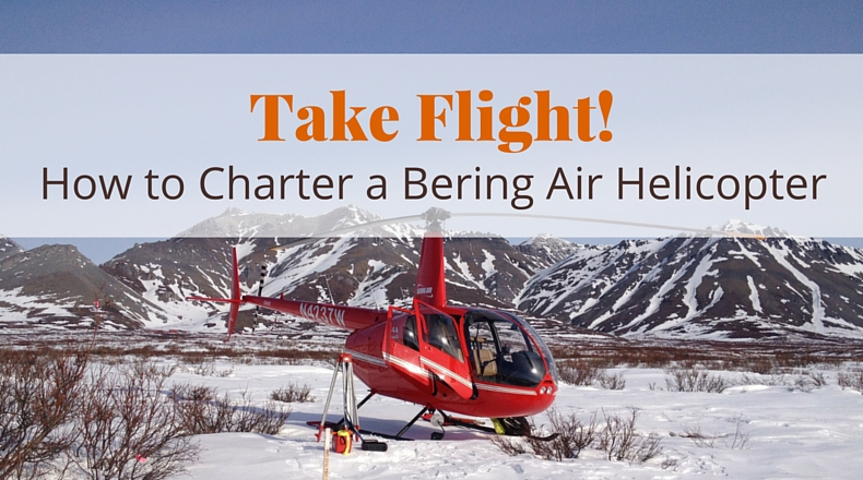Take Flight! How to Charter a Bering Air Helicopter | @BeringAir | www.beringair.com